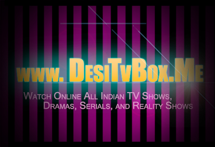 DesiTVBox - Watch Online All Indian TV Shows and Reality Shows